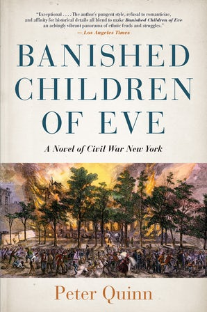 "In early April, Fordham University Press re-issued Peter Quinn's novel ""Banished Children of Eve: A Novel of Civil War in New York."" (Courtesy of Facebook)"